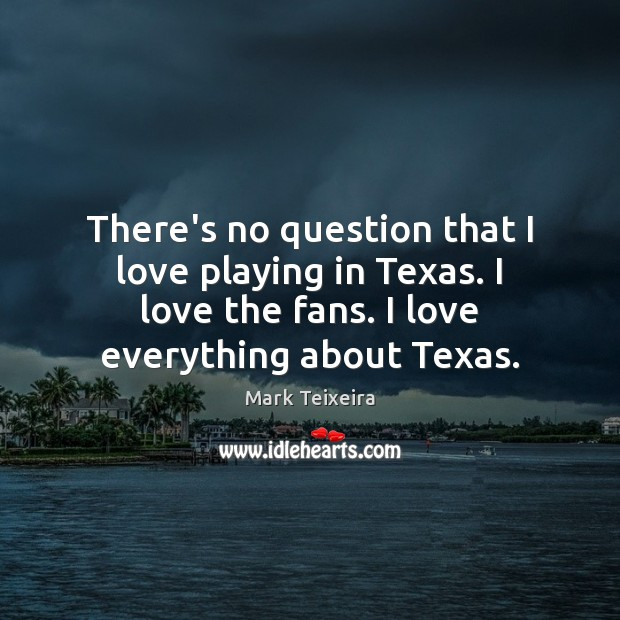 Image, There's no question that I love playing in Texas. I love the