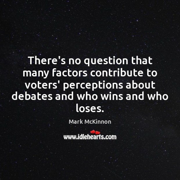 There's no question that many factors contribute to voters' perceptions about debates Image