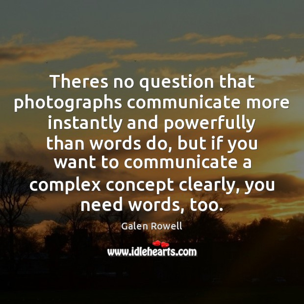 Theres no question that photographs communicate more instantly and powerfully than words Galen Rowell Picture Quote