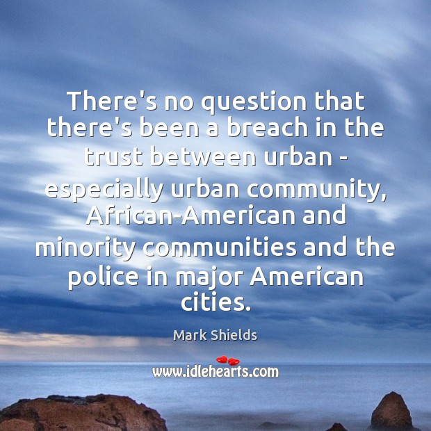 There's no question that there's been a breach in the trust between Mark Shields Picture Quote