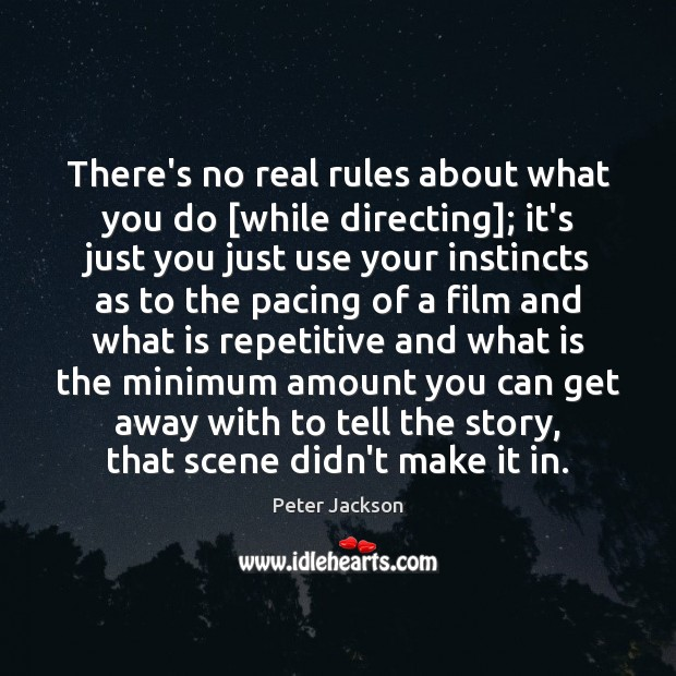 There's no real rules about what you do [while directing]; it's just Peter Jackson Picture Quote