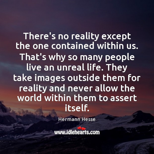 There's no reality except the one contained within us. That's why so Image