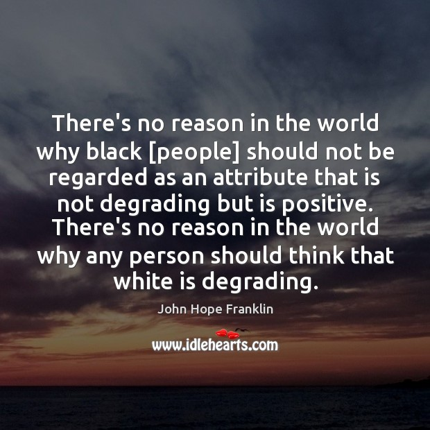 There's no reason in the world why black [people] should not be Image