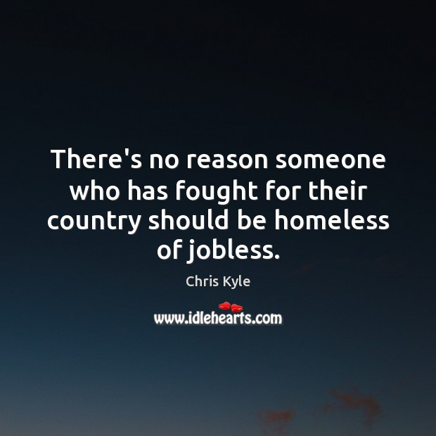 Image, There's no reason someone who has fought for their country should be homeless of jobless.