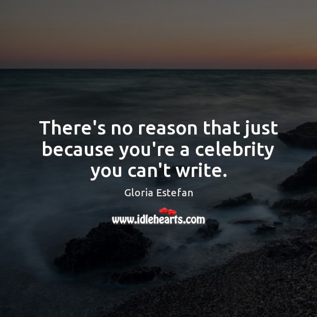 There's no reason that just because you're a celebrity you can't write. Image