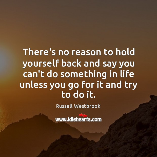 There's no reason to hold yourself back and say you can't do Image