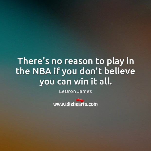There's no reason to play in the NBA if you don't believe you can win it all. Image