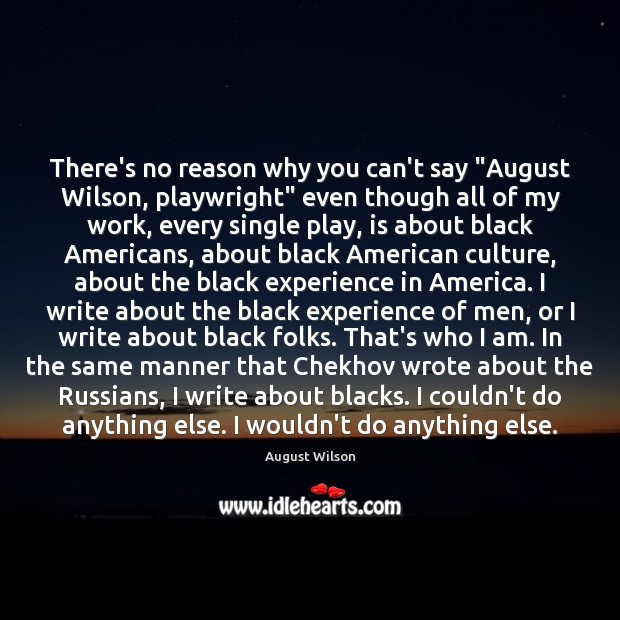 "Image, There's no reason why you can't say ""August Wilson, playwright"" even though"