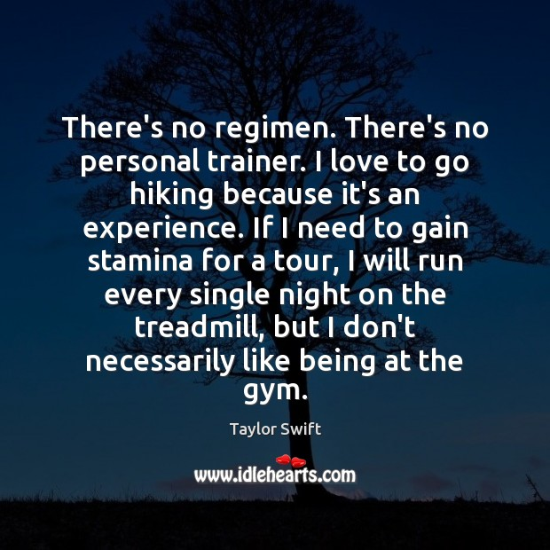 There's no regimen. There's no personal trainer. I love to go hiking Image