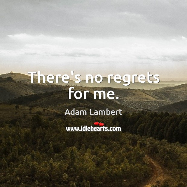 There's no regrets for me. Adam Lambert Picture Quote