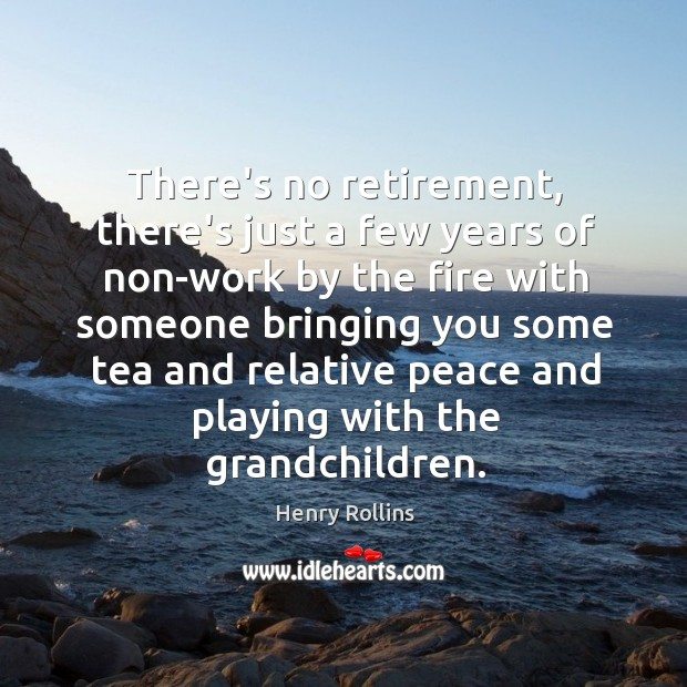 There's no retirement, there's just a few years of non-work by the Image