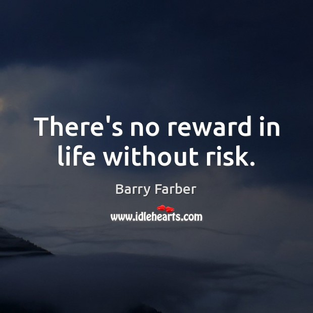 Image, There's no reward in life without risk.