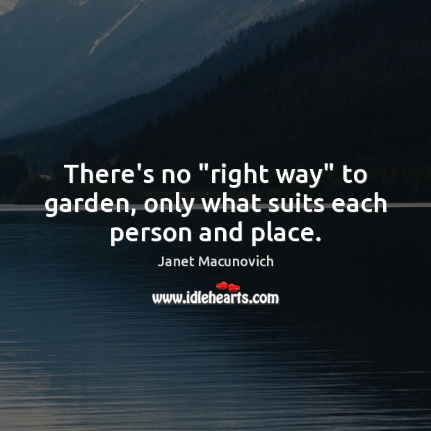 "There's no ""right way"" to garden, only what suits each person and place. Image"