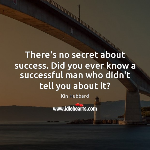 There's no secret about success. Did you ever know a successful man Image