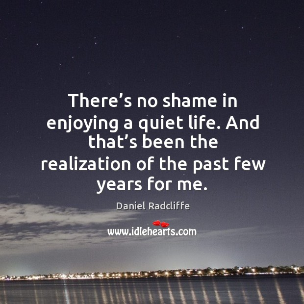 There's no shame in enjoying a quiet life. And that's been the realization of the past few years for me. Image
