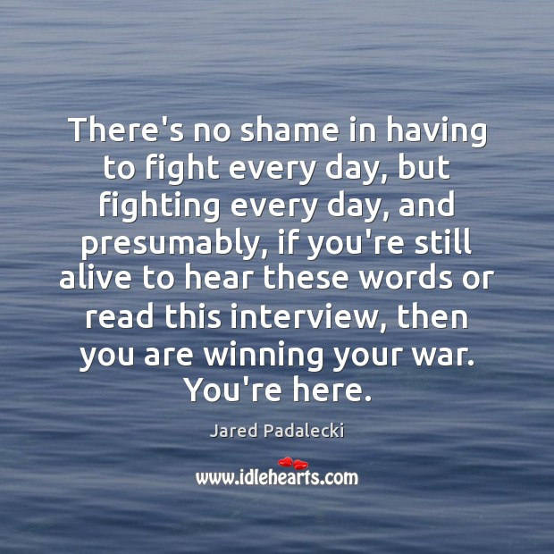 There's no shame in having to fight every day, but fighting every Image