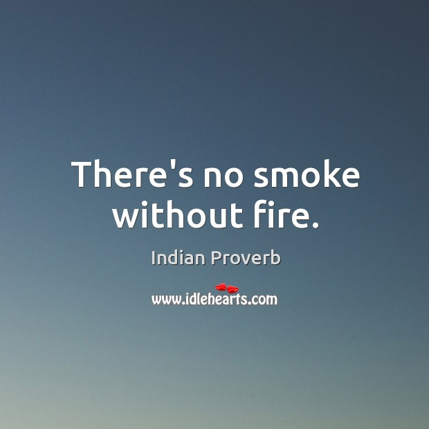 There's no smoke without fire. Indian Proverbs Image
