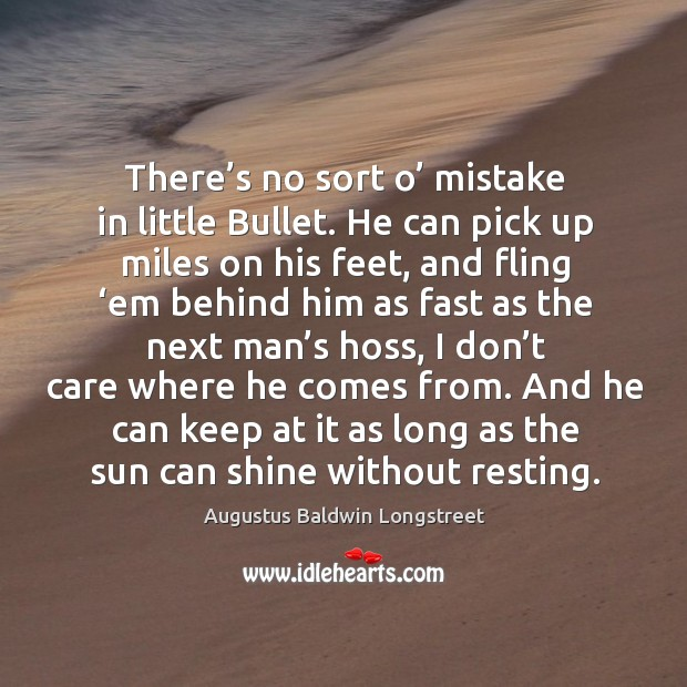 Image, There's no sort o' mistake in little bullet. He can pick up miles on his feet, and fling