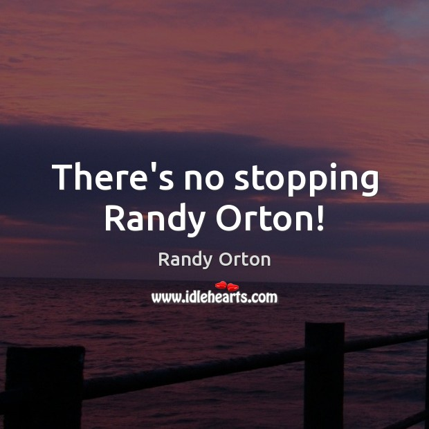 Image, There's no stopping Randy Orton!
