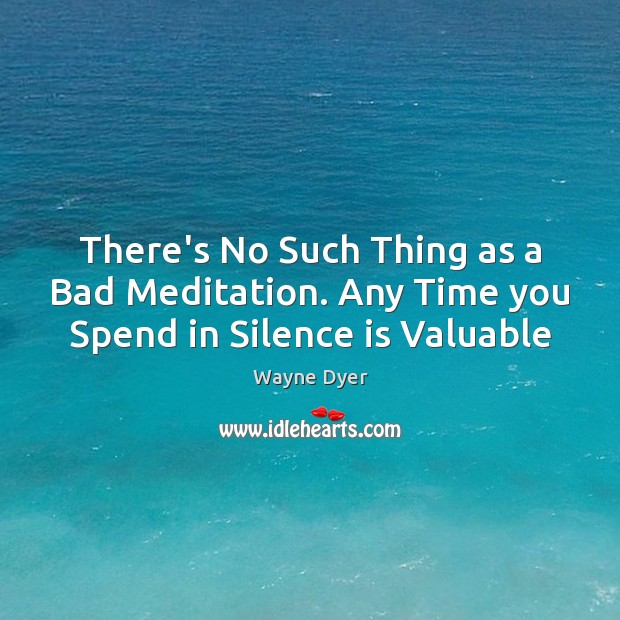 Image, There's No Such Thing as a Bad Meditation. Any Time you Spend in Silence is Valuable
