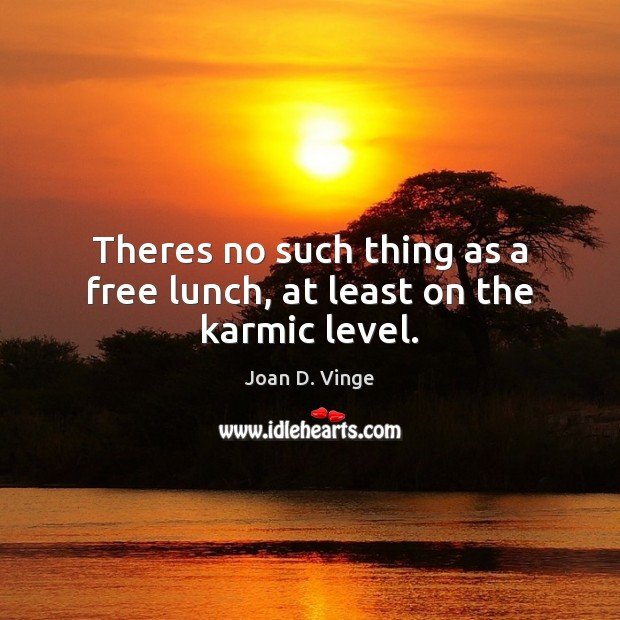 Theres no such thing as a free lunch, at least on the karmic level. Joan D. Vinge Picture Quote