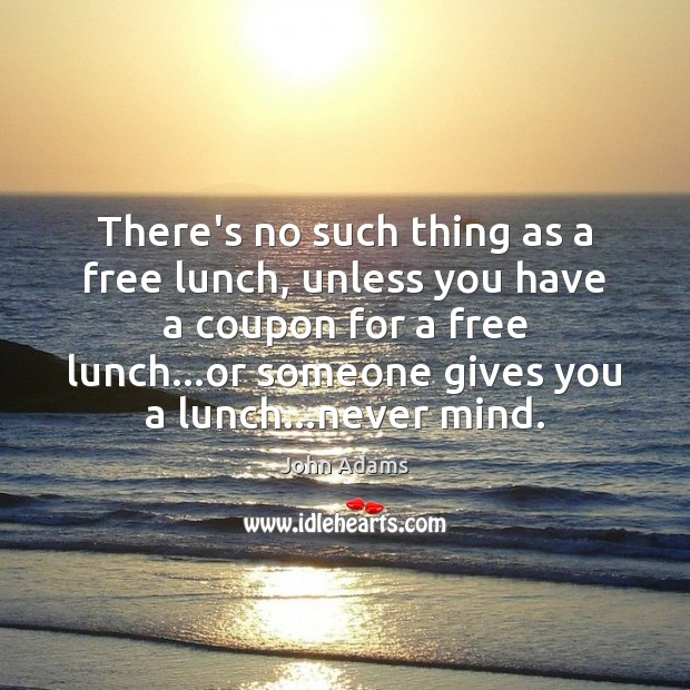 There's no such thing as a free lunch, unless you have a Image