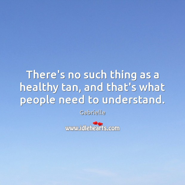 Image, There's no such thing as a healthy tan, and that's what people need to understand.