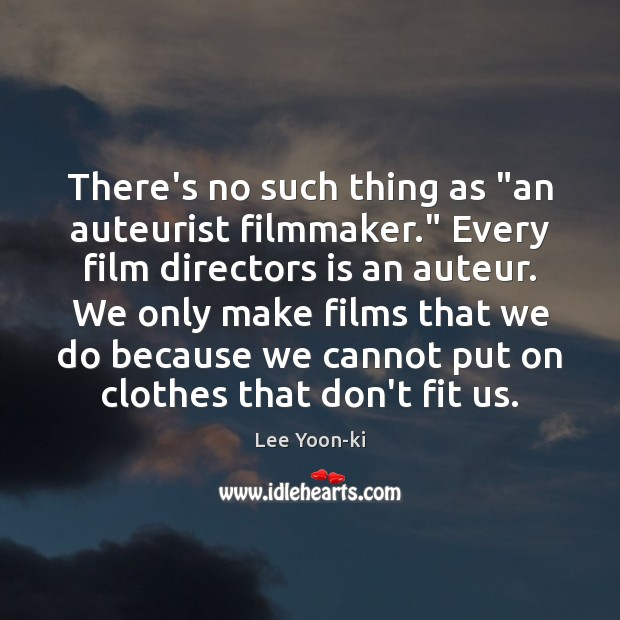 "Image, There's no such thing as ""an auteurist filmmaker."" Every film directors is"