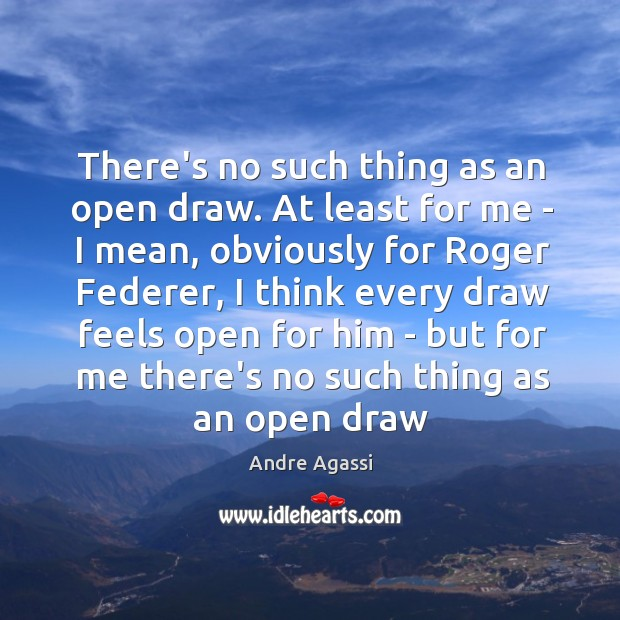 Image, There's no such thing as an open draw. At least for me