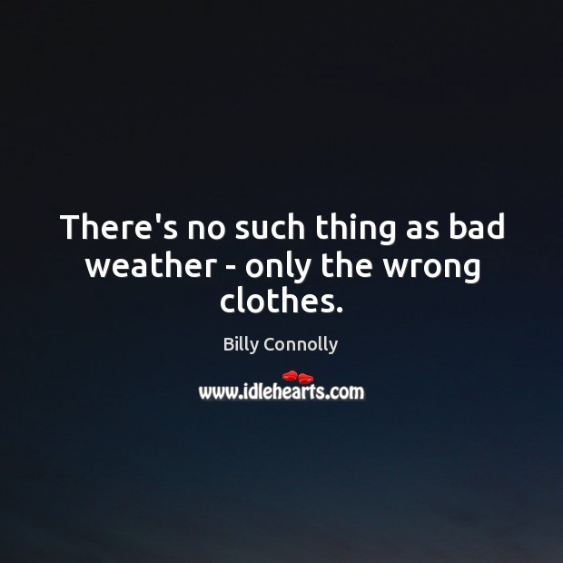 Image, There's no such thing as bad weather – only the wrong clothes.