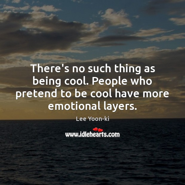 There's no such thing as being cool. People who pretend to be Pretend Quotes Image