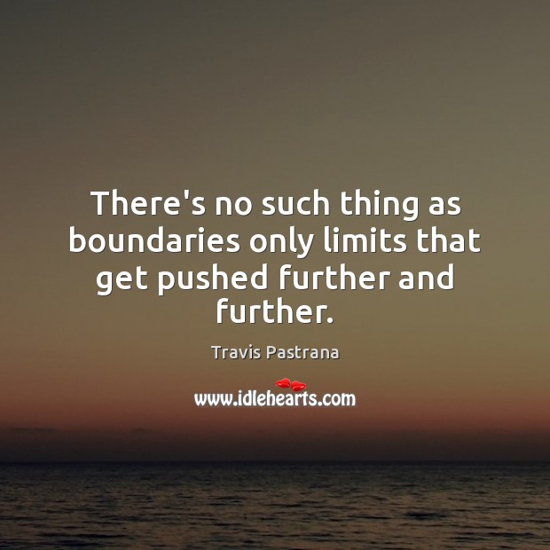There's no such thing as boundaries only limits that get pushed further and further. Image
