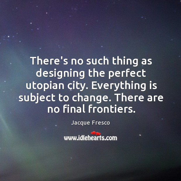 Image, There's no such thing as designing the perfect utopian city. Everything is