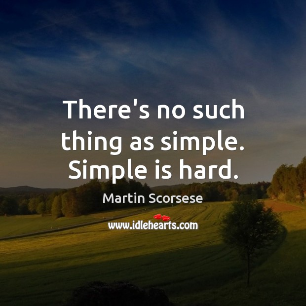 There's no such thing as simple. Simple is hard. Image