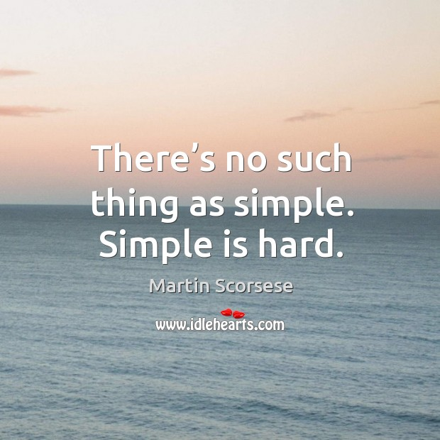 Image, There's no such thing as simple. Simple is hard.