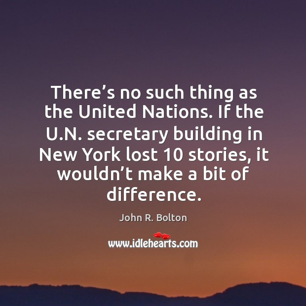 There's no such thing as the united nations. Image