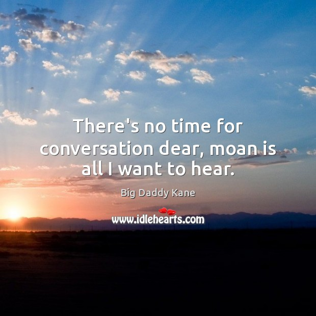 Image, There's no time for conversation dear, moan is all I want to hear.