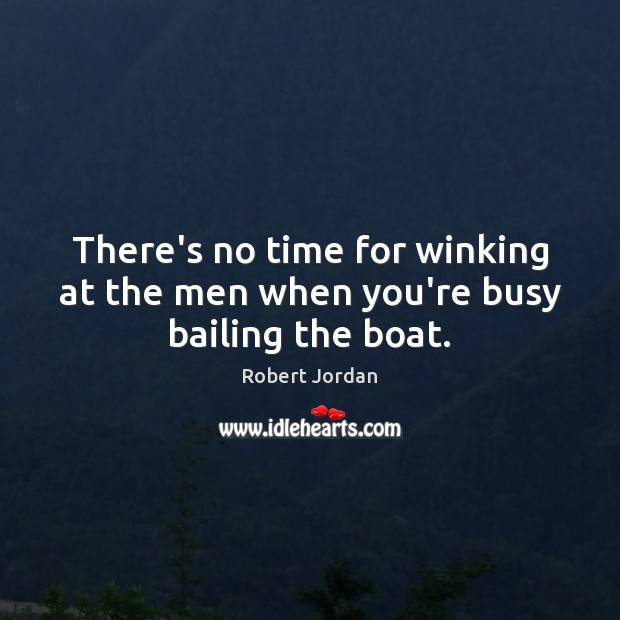 There's no time for winking at the men when you're busy bailing the boat. Image