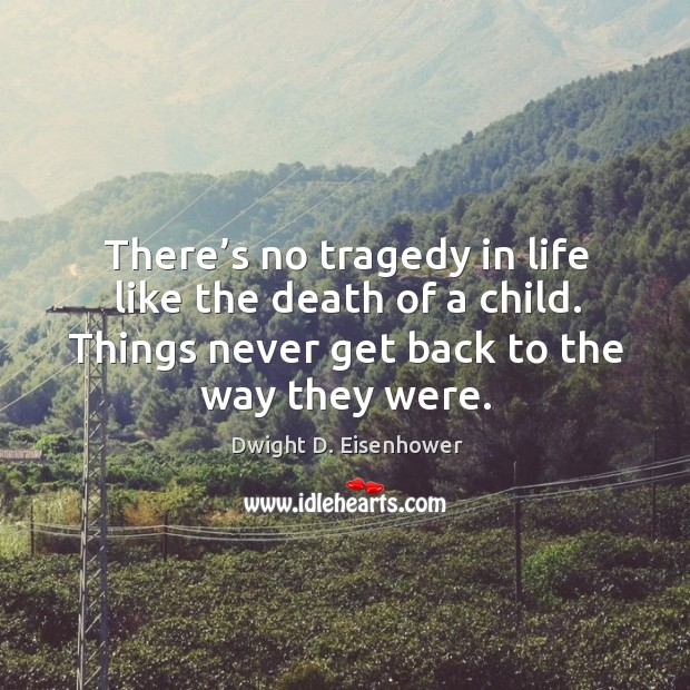 Image, There's no tragedy in life like the death of a child. Things never get back to the way they were.