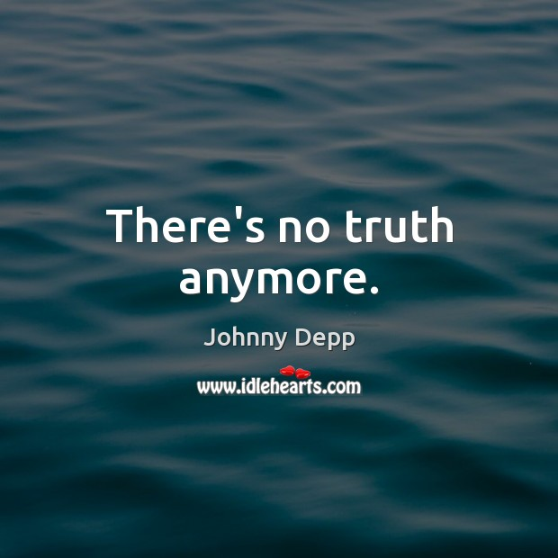 There's no truth anymore. Johnny Depp Picture Quote