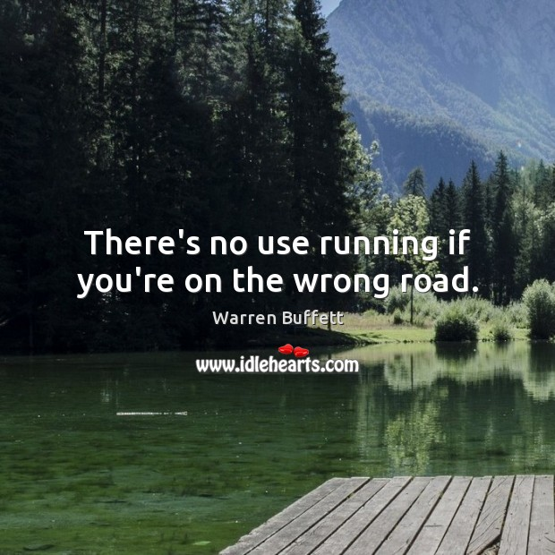 Image, There's no use running if you're on the wrong road.