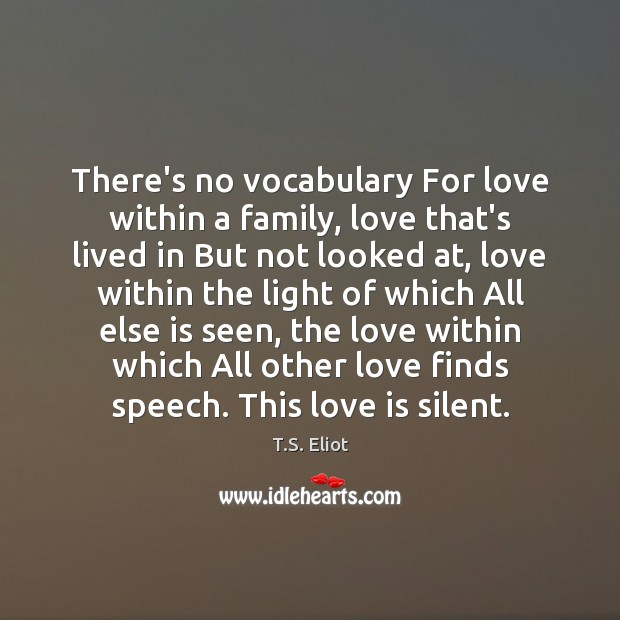 There's no vocabulary For love within a family, love that's lived in Silent Quotes Image