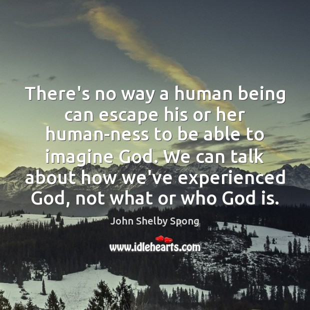 There's no way a human being can escape his or her human-ness John Shelby Spong Picture Quote