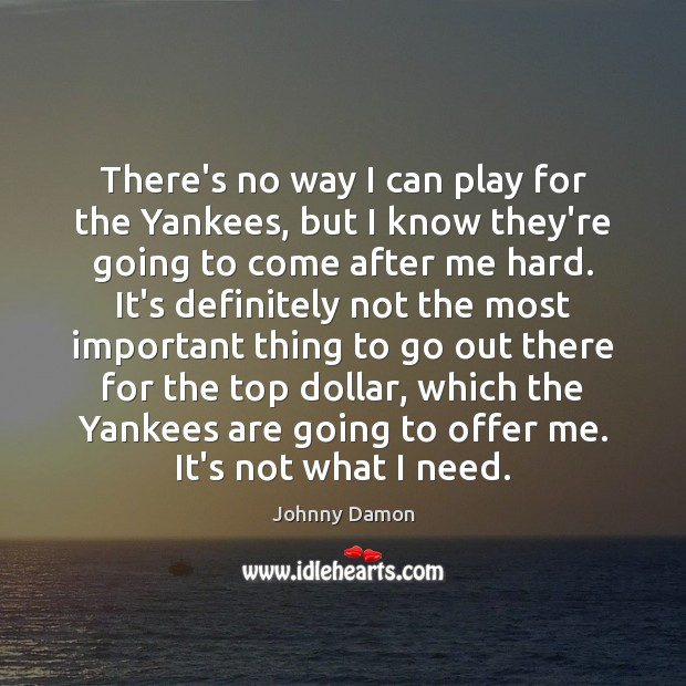There's no way I can play for the Yankees, but I know Image