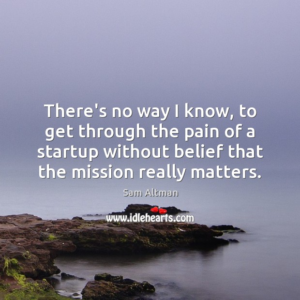 There's no way I know, to get through the pain of a Sam Altman Picture Quote