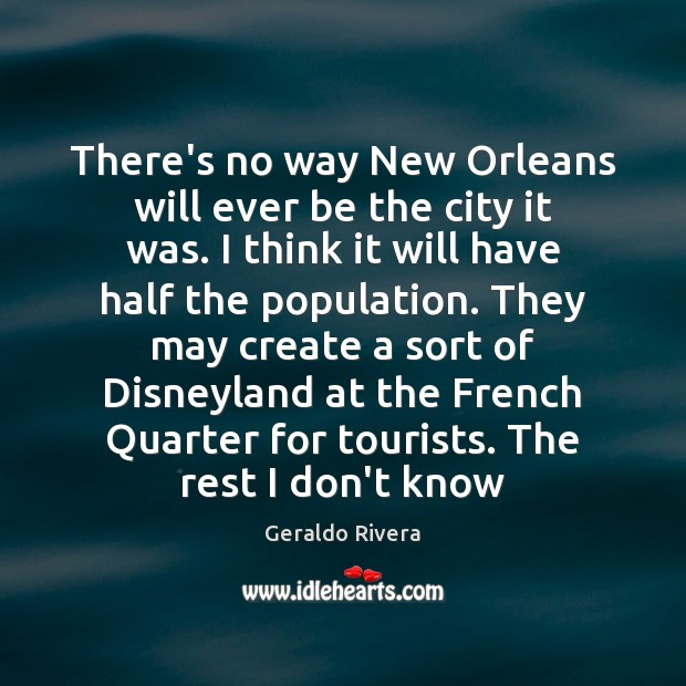 There's no way New Orleans will ever be the city it was. Image