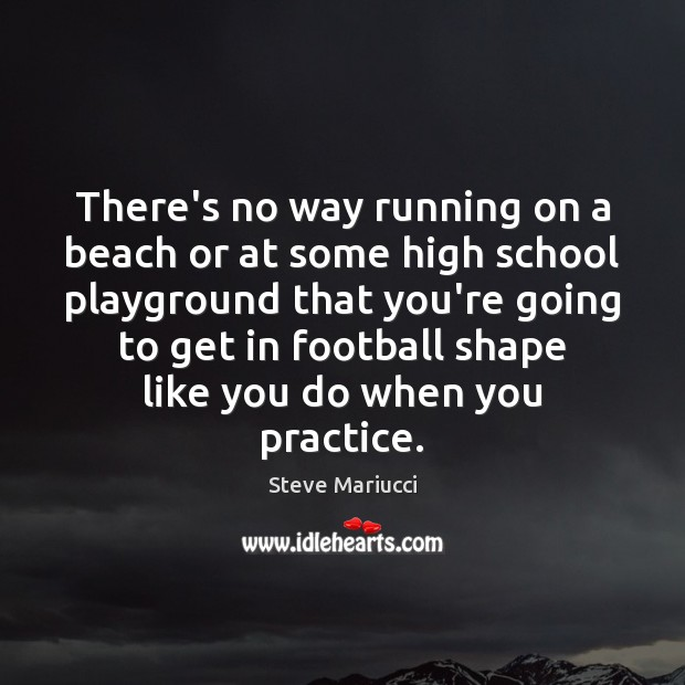 There's no way running on a beach or at some high school Image