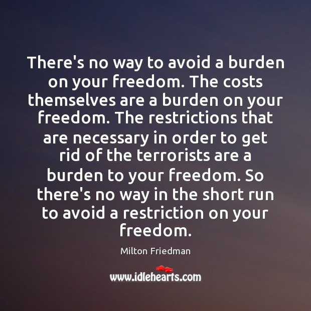 Image, There's no way to avoid a burden on your freedom. The costs