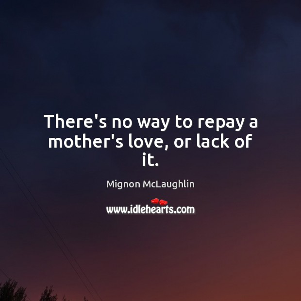 There's no way to repay a mother's love, or lack of it. Image