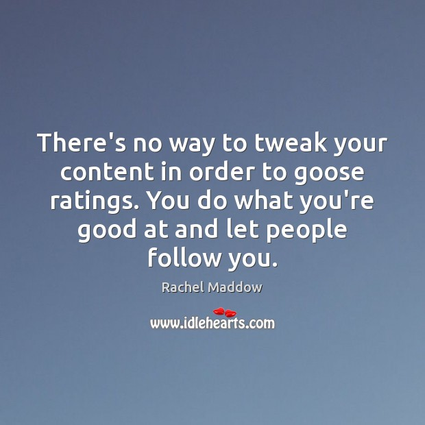 There's no way to tweak your content in order to goose ratings. Image